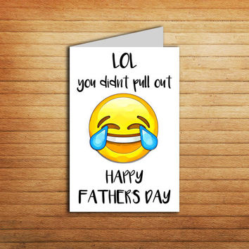 Funny Fathers Day Card Printable Father's Day gift for dad card Happy Father's Day snarky card LOL you didnt pull out naughty card Emoji