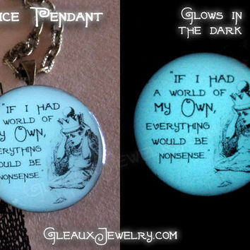 "Alice in Wonderland If I Had A World Of My Own Quote glow in the dark 1"" pendant"