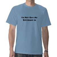 I'm Not Gay My Boyfriend Is Tee Shirt from Zazzle.com