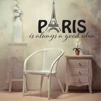 Paris is always a good idea Wall Art, Wall Decal, Vinyl Decal, Vinyl Wall art Paris is always a good idea