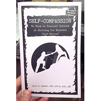 "Self-Compassion: Be Kind to Yourself Instead of Striving for Bullshit ""Self-Esteem"" Zine"