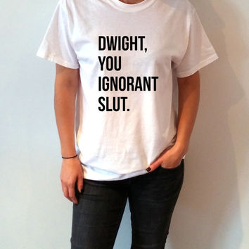 "The Office: ""Dwight, You Ignorant Slut. T-shirt Unisex With saying gift to her, slogan tees  for teen the office tv show dwight schrute"