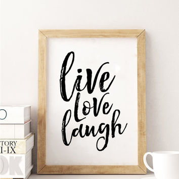 LIVE LOVE LAUGH,Printable Art,Inspirational Quote,Love Sign,Love Quote,Family Sign,Home Decor,Positive Vibes,Typography Print,Quote Prints