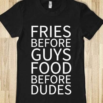 FRIES BEFORE GUYS FOOD BEFORE DUDES T-SHIRT (WHTICL71)