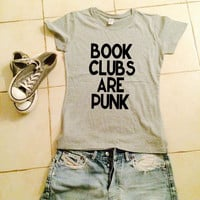 Book clubs are punk t-shirts for women gifts girls tumblr funny teens teenagers fangirls blogger gifts girlfriends fashion geek nerd school