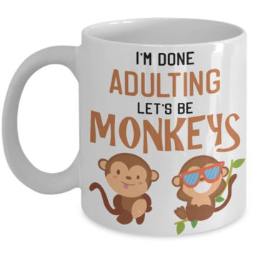 Funny coffee mug - I'm done adulting, let's be monkeys