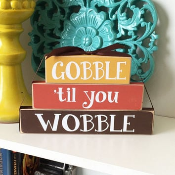 Gobble til you Wobble Wood Stackers- Thanksgiving Decor, Thanksgiving Wood blocks, Fall Decor, Autumn Decor