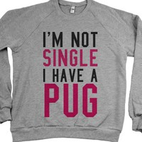 I'm Not Single I Have a Pug Sweatshirt Sweater-Sweatshirt