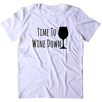 Time To Wine Down Shirt Funny Alcohol Drink Pun T-shirt