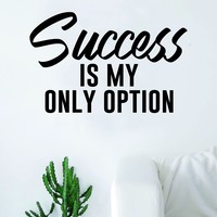 Success is My Only Option Quote Wall Decal Sticker Room Art Vinyl Home Decor Living Room Bedroom Inspirational Motivational
