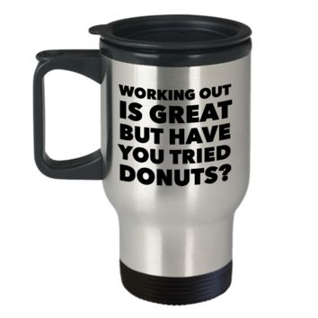 Working Out is Great But Have You Tried Donuts Travel Mug Stainless Steel Insulated Coffee Cup