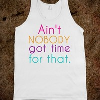 Ain't NOBODY got time for that (COLOR) - The basics