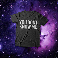 You dont know me Tshirt womens gifts womens girls tumblr funny slogan fangirls teens teenager girl gift sassy grunge blogger