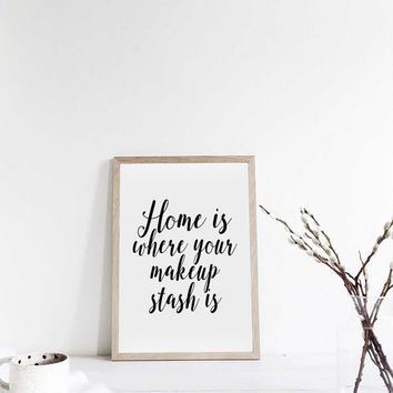 Home Is Where Your Makeup Stash Is, Makeup Print, Makeup Quote, Wake Up And Makeup, Fashion Print, Chic Wall Decor, Digital Print