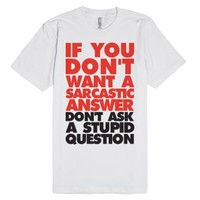 Sarcastic Answers And Stupid Questions-Unisex White T-Shirt