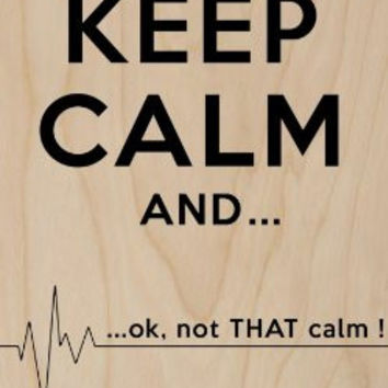'Keep Calm and.. Ok, Not That Calm!' w/ Flatline Humor - Plywood Wood Print Poster Wall Art