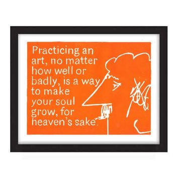 POSTER - 11x14 - Kurt Vonnegut Quote - Practicing an art, no matter how well or badly, is a way to make your soul grow Orange