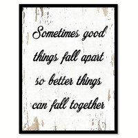 Sometimes Good Things Fall Apart Quote Saying Home Decor Wall Art Gift Ideas 111862