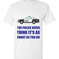 THE POLICE NEVER THINK IT'S AS FUNNY AS YOU DO