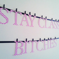 stay classy, bitches, graduation banner, funny sign, mature banner, novelty banner, chevron banner, twistedbanners, ready to ship