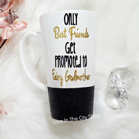 Only Best Friends Get Promoted to Fairy Godmother Latte Mug