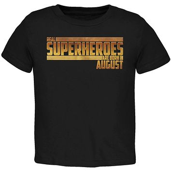 Real Superheroes are born in August Toddler T Shirt