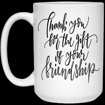 Friendship Gift Christmas Mug Best Friend Gift 15 oz Ceramic Cup Thank You For The Gift Of Your Friendship