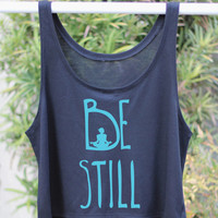 Be Still - Yoga Gift  - Yoga Tank - Flowy Yoga Shirt - Yoga - Yoga Tops - Yoga Top - Yoga Clothes - Gift For Yoga Lover - Yoga - Yoga Shirt