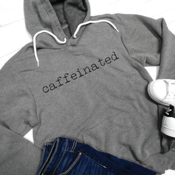 Caffeinated Pullover Hoodie. Unisex Hoodie. Coffee Hoodie. Coffee Sweatshirt. Caffeinated Shirt. Coffee Shirt. Espresso Shirt. Latte. Coffee