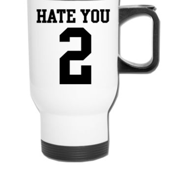 Hate You 2 - Travel Mug