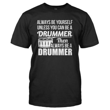Always Be The Drummer - T Shirt