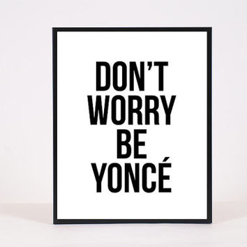 Printable quote poster: Dont worry Be yonce. Instant download art typo print 8x10 inch
