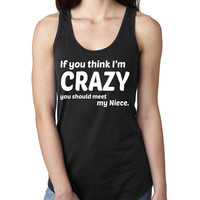 If you think I'm crazy you should meet my niece Ladies  Racerback Tank Top