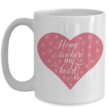 Pink Coffee Mug for Women Home is Where My Heart Is