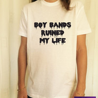 Boy bands ruined my life T Shirt Unisex womens gifts womens girls tumblr funny slogan fangirls women bestfriends girlfriends teens teenagers