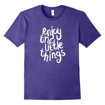 Enjoy The Little Things Motivational T-Shirt