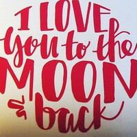 """I Love You To The Moon And Back"" Vinyl Decal"