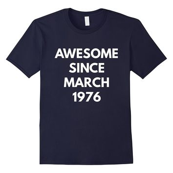Awesome Since March 1976 t-shirt - March Birthdays