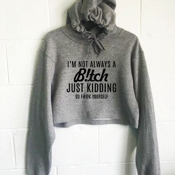 I'm Not Always A B*tch Just Kidding Cropped Hoodie