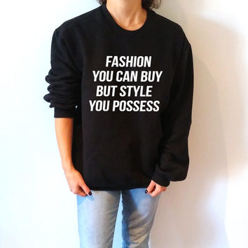 Fashion you can buy but style you possess Unisex Sweatshirt  teen sweatshirt, slogan jumper, teen clothes, tumblr sweatshirt, funny sweat