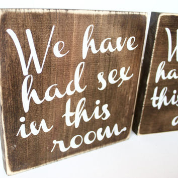 Mature Content *, We have had sex in this room, set of 3 funny rustic wood signs, gifts for him, unique wall art, inappropriate sexy gift