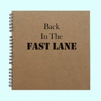 Back In The Fast Lane - Book, Large Journal, Personalized Book, Personalized Journal, Scrapbook, Smashbook