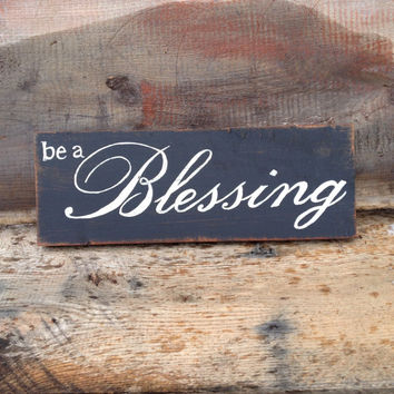 Be A Blessing Wood Sign, Religious, Hand Painted Black, Rustic Country Cottage Home Decor, Distressed Wall Decor