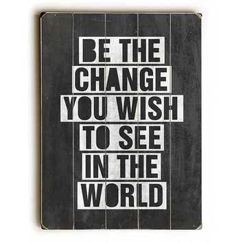 Be The Change You Wish To See by Artist Misty Diller Wood Sign
