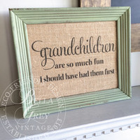 Grandchildren Are So Much Fun I Should Have Had Them First - Grandparent Gift - Burlap Print - Eco-Friendly Decor - Grandma Gift