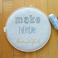 "Embroidery Hoop Art , 'Make everyday beautiful' grey, blue grey, mustard yellow - 8"" hoop/Valentine's gift idea"