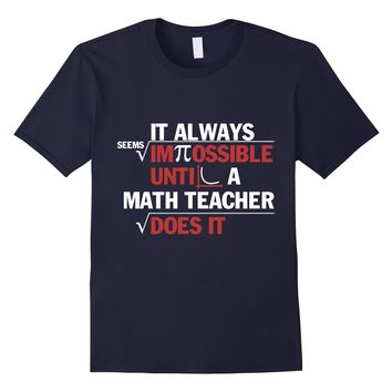It Always Seems Impossible Until Funny Math Teacher Gifts