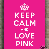 Keep Calm and Love Pink Poster, Print, Inspirational Quotes, inspiring quote, typography, wall art, wall decor, 8x10, 11x14, 16x20