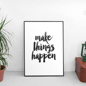 "PRINTABLE art""make thinggs happen,typography art,black white,watercolor art,hand lettering,life motto,home decor,wall decor,positive quote"