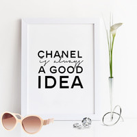 FASHION QUOTE,Chanel Is Always A Good idea,Gift For Friend,Fashion Print,Fashionista,Chanel Quote,Chanel Fashion,Fashion Wall Art,Inspiring